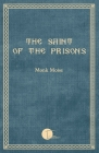 The Saint of the Prisons: Notes on the life of Valeriu Gafencu, collected and annotated by the monk Moise Cover Image