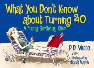 What You Don't Know About Turning 40: A Funny Birthday Quiz Cover Image