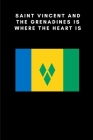 Saint Vincent and the Grenadines is where the heart is: Country Flag A5 Notebook to write in with 120 pages Cover Image