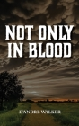 Not Only in Blood Cover Image
