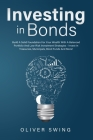 Investing In Bonds: Build A Solid Foundation For Your Wealth With A Balanced Portfolio And Low-Risk Investment Strategies - Invest In Trea Cover Image