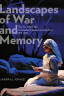 Landscapes of War and Memory: The Two World Wars in Canadian Literature and the Arts, 1977-2007 Cover Image