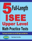 5 Full-Length ISEE Upper Level Math Practice Tests: The Practice You Need to Ace the ISEE Upper Level Math Test Cover Image