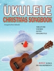 The Ukulele Christmas Songbook: the Ukulele Christmas Tablature Songbook and Reference Cover Image