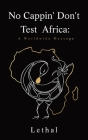No Cappin' Don't Test Africa: A Worldwide Message: A Worldwide Message: A Worldwide Message Cover Image