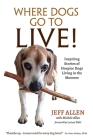 Where Dogs Go To LIVE!: Inspiring Stories of Hospice Dogs Living in the Moment Cover Image