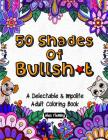 50 Shades Of Bullsh*t: A Delectable & Impolite Adult Coloring Book Cover Image