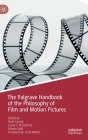 The Palgrave Handbook of the Philosophy of Film and Motion Pictures Cover Image