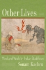 Other Lives: Mind and World in Indian Buddhism Cover Image