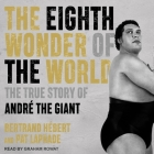 The Eighth Wonder of the World Lib/E: The True Story of André the Giant Cover Image