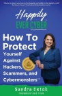 Happily Ever Cyber!: Protect Yourself Against Hackers, Scammers, and Cybermonsters Cover Image
