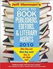 Jeff Herman's Guide to Book Publishers, Editors, & Literary Agents: Who They Are! What They Want! How to Win Them Over! Cover Image