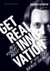 Get Real Innovation: GET REAL and forget about INNOVATION if you don't really mean it Cover Image