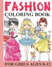 Fashion Coloring Book for Girls Ages 8-12: Fun and Stylish Fashion and Beauty Coloring Pages for Girls, Kids and Teens with 50+ Fabulous Fashion Color Cover Image