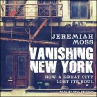 Vanishing New York Lib/E: How a Great City Lost Its Soul Cover Image