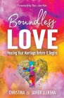 Boundless Love: Healing Your Marriage Before It Begins Cover Image