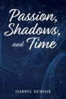 Passion, Shadows, and Time Cover Image