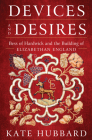 Devices and Desires: Bess of Hardwick and the Building of Elizabethan England Cover Image