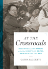 At the Crossroads: Diego Rivera and His Patrons at Moma, Rockefeller Center, and the Palace of Fine Arts Cover Image