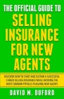 The Official Guide To Selling Insurance For New Agents: Discover How To Start And Sustain A Successful Career Selling Insurance While Avoiding The Mos Cover Image