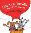 Felicity & Cordelia: A Tale of Two Bunnies Cover Image