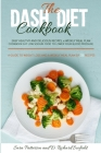 The DASH diet cookbook: Easy healthy and delicious recipes, 4 weekly meal plan cookbook Eat Low sodium food to lower your blood pressure. A gu Cover Image