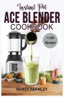 Instant Pot Ace Blender Cookbook: +100 Extraordinary Recipes to Gain Energy, Lose Weight & Feel Great. America's Favorite Blender that cooks for begin Cover Image