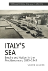 Italy's Sea: Empire and Nation in the Mediterranean, 1895-1945 (Transnational Italian Cultures Lup) Cover Image