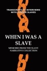 When I Was a Slave: Memoirs from the Slave Narrative Collection Cover Image