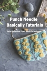Punch Needle Basically Tutorials: Detail Guide About Punch Needle For Beginners: Punch Needle Beginners Guide Cover Image