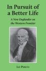 In Pursuit of a Better Life: A New Englander on the Western Frontier Cover Image