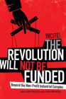 The Revolution Will Not Be Funded: Beyond the Non-Profit Industrial Complex Cover Image