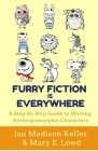Furry Fiction Is Everywhere: A Step-By-Step Guide to Writing Anthropomorphic Characters Cover Image