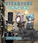 Steampunk Softies: Scientifically-Minded Dolls from a Past That Never Was Cover Image