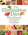 The Elimination Diet Workbook: A Personal Approach to Determining Your Food Allergies Cover Image