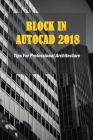 Block In Autocad 2018: Tips For Professional Architecture: Autocad Tips And Tricks Advanced Cover Image