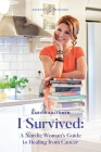 I Survived: A Nordic Woman's Guide to Healing from Cancer Cover Image