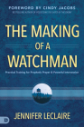 The Making of a Watchman: Practical Training for Prophetic Prayer and Powerful Intercession Cover Image