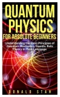 Quantum Physics for Absolute Beginner: Understanding the Basic Principles of Quantum Mechanics, Quanta, Bohr Theory in Plain Language Cover Image
