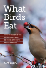 What Birds Eat: How to Preserve the Natural Diet and Behavior of North American Birds Cover Image