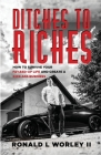 Ditches to Riches: How to Survive Your F&%$ed-Up Life and Create a Kick-Ass Business Cover Image