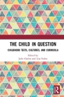 The Child in Question: Childhood Texts, Cultures, and Curricula Cover Image