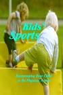 Kids' Sports: Encouraging Your Child to Be Physical Active: How To Get Kids Interested In Sports Cover Image