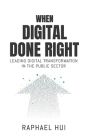 When Digital Done Right: Leading Digital Transformation in the Public Sector Cover Image