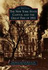 The New York State Capitol and the Great Fire of 1911 (Images of America (Arcadia Publishing)) Cover Image
