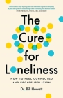 The Cure for Loneliness: How to Feel Connected and Escape Isolation Cover Image