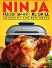 Ninja Foodi Smart XL Grill Cookbook for Beginners: The Guide to Accessories, Tasty Recipes, and Answers to the Most Frequently Asked Questions by Begi Cover Image