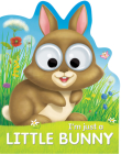 I'm Just a Little Bunny (Googley-Eyed Board Books) Cover Image