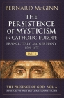 The Persistence of Mysticism in Catholic Europe: France, Italy, and Germany 1500-1675 (The Presence of God) Cover Image