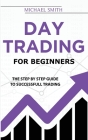 Day Trading For Beginners: The Step by Step Guide To Successfull Trading Cover Image